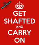 get-shafted-and-carry-on
