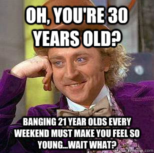 condescending wonka 30 years old