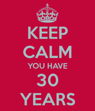 keep calm you have 30 years