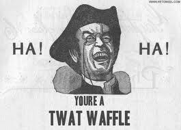 haha twat waffle
