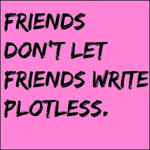 friends dont let friends write plotless